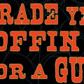 Read This: Trade Yer Coffin For A Gun