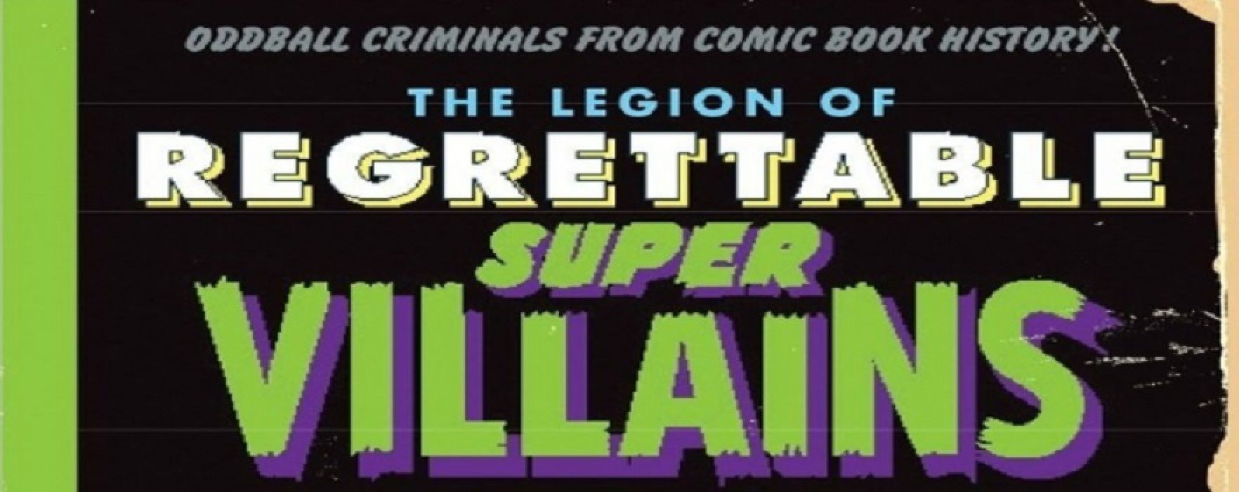 Read This: The Legion of Regrettable Supervillains